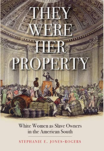 Jones-Rogers, S: They Were Her Property (Ga State University)