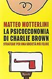 La psicoeconomia di Charlie Brown. Strategia per una società più felice