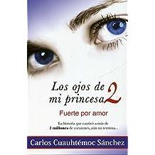 Los Ojos De Mi Princesa 2 (Spanish Edition) by Carlos Cuauhtemoc Sanchez (2012-01-01)