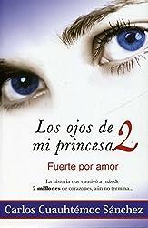 Los Ojos De Mi Princesa 2 (Spanish Edition) by Carlos Cuauhtemoc Sanchez (2012) Paperback