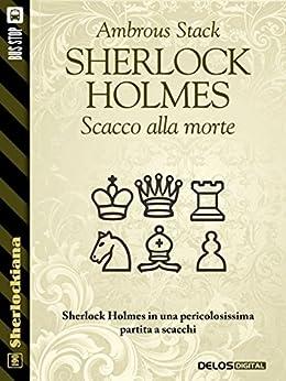Sherlock Holmes Scacco alla morte (Sherlockiana) di [Ambrous Stack]