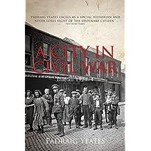 A City in Civil War – Dublin 1921–1924: The Irish Civil War (Dublin at War)