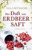 Der Duft von Erdbeersaft. Liebesroman