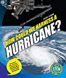 How Could We Harness a Hurricane?: Discover the Science Behind This Incredible Weather Wonder!