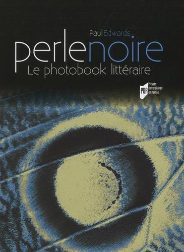Perle noire : Le photobook littéraire par Paul Edwards