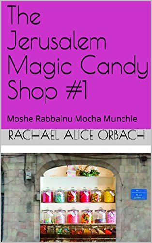 The Jerusalem Magic Candy Shop #1: Moshe Rabbainu Mocha Munchie by [Orbach, Rachael Alice]