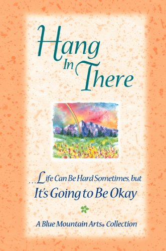 Hang in There: ...Life Can Be Hard Sometimes, But It's Going to Be Okay (Blue Mountain Arts Collection) -