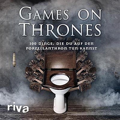 Games on Thrones: 100 Dinge, die du auf dem Porzellanthron tun kannst (Toilettengang)