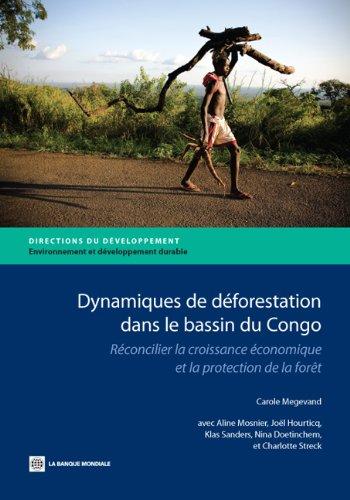 Dynamiques de déforestation dans le basin du Congo: Réconcilier la croissance économique et la protection de la forêt (Directions in Development) par Carole Megevand