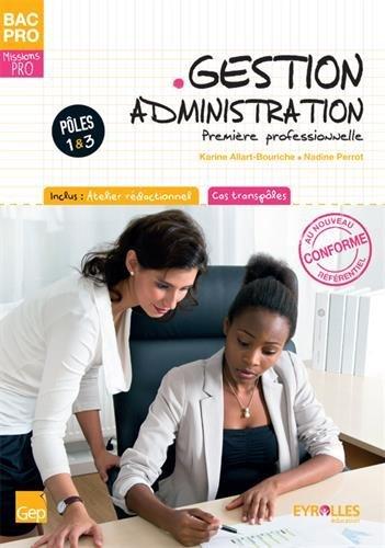 Bac Pro Gestion Administration. Premiere Professionnelle. Tome 1. Eleve. Pôles 1 & 3. Inclus : atelier rédactionnel. Cas transpôles.