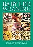 Baby Led Weaning: Schnelle und einfache Rezepte für beschäftigte Mütter: Band 1
