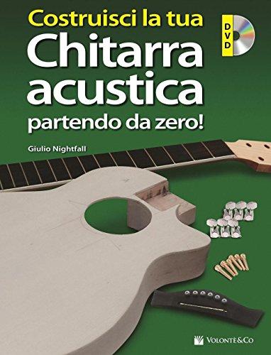 Costruisci la tua chitarra acustica partendo da zero! Con DVD-ROM