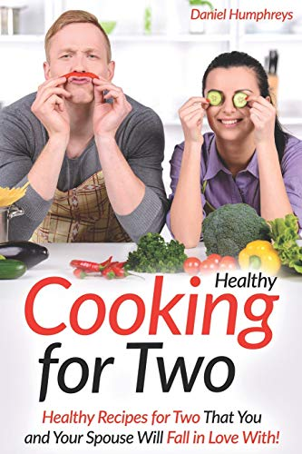 Healthy Cooking for Two: Healthy Recipes for Two That You and Your Spouse Will Fall in Love With! (Das Beste Magazin Weight Watchers)