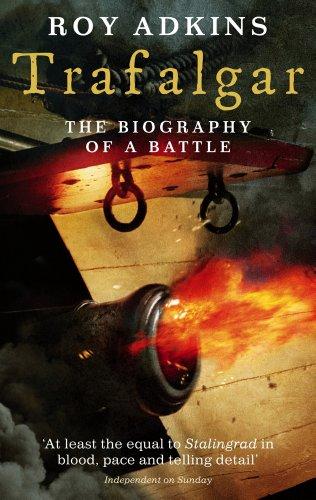 Trafalgar: The Biography of a Battle