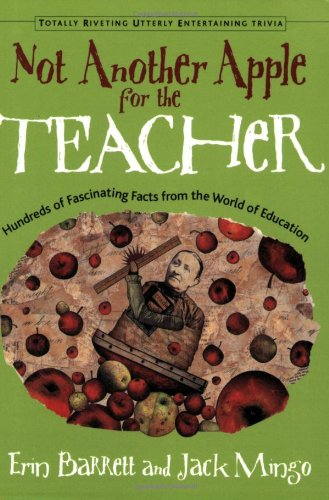 Not Another Apple for the Teacher!: Hundreds of Fascinating Facts from the World of Education (Totally Riveting Utterly Entertaining Trivia Series)