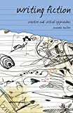 Writing Fiction: Creative and Critical Approaches (Approaches to Writing)