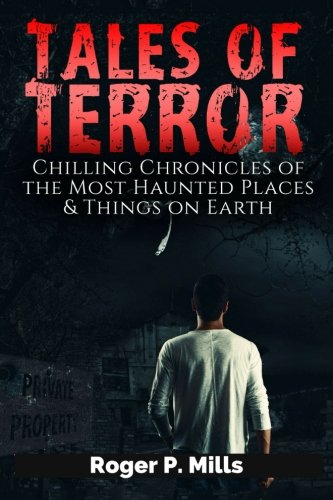 Tales of Terror: Chilling Chronicles of the Most Haunted Places & Things on Earth: Volume 1 (Scary Ghost Stories)