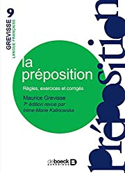 La préposition : Règles exercices corrigés (Grevisse langue française t. 9)