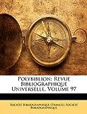 Polybiblion: Revue Bibliographique Universelle, Volume 97