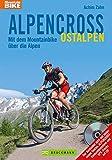 Alpencross Ostalpen – Mit dem Mountainbike über die Alpen: Alle Touren vom MTB-Papst Achim Zahn. Fast 20 neue Touren über Gardasee, Chiemsee, Bodensee, ... zu Schwierigkeitsg (Mountainbiketouren)