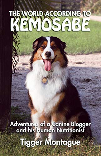The World According to Kemosabe: Adventures of a Canine Blogger and His Human Nutritionist -