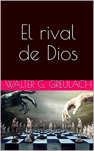 El rival de Dios por Walter G. Greulach