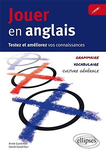 Jouer en Anglais Testez et Amliorez Vos Connaissances Grammaire Vocabulaire Culture Gnrale