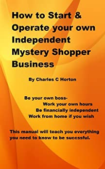 How To Start And Operate An Independent Mystery Shopper Service by [Horton, Charles C]
