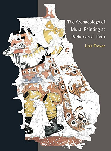 The Archaeology of Mural Painting at Pañamarca, Peru (Dumbarton Oaks Pre-Columbian Art and Archaeology Studies Ser)