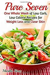Pure Seven: One Whole Week of Low Carb, Low Calorie Recipes for Weight Loss and Clear Skin by Martha Stone (2015-01-07)