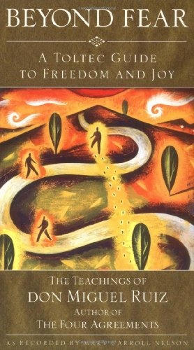 Beyond Fear: A Toltec Guide to Freedom and Joy: The Teachings of Don Miguel Ruiz por Don Ruiz