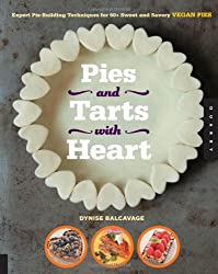Pies and Tarts with Heart: Expert Pie-Building Techniques for 60+ Sweet and Savory Vegan Pies
