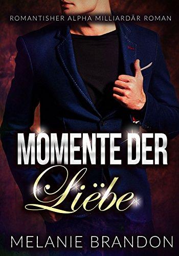 Moment der Liëbe: Ein Alpha Milliardär Liebesroman, Momente-Reihe Buch 5