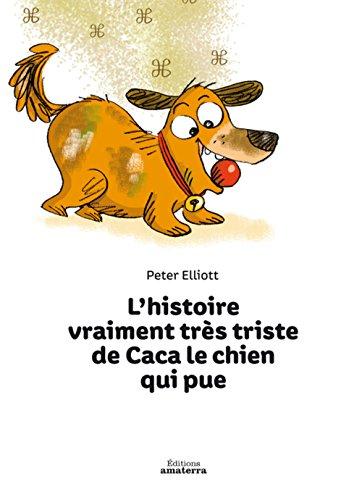 L'Histoire vraiment très triste de Caca le chien qui pue
