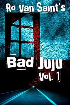 Bad Juju: Volume 1 (A dark fiction/horror short story collection) by [Van Saint, Ro ]