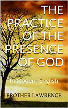 The Practice of the Presence of God In Modern English by [Lawrence, Brother]