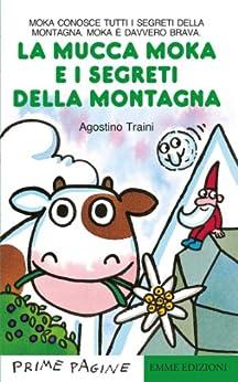 La mucca Moka e i segreti della montagna di [Traini, Agostino]