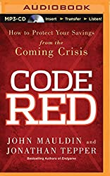 Code Red: How to Protect Your Savings from the Coming Crisis by John Mauldin (2014-05-06)