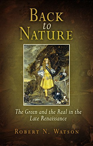 back-to-nature-the-green-and-the-real-in-the-late-renaissance-by-robert-n-watson-2007-12-05