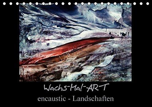 Wachs-Mal-ART encaustic Landschaften (Tischkalender 2016 DIN A5 quer): Meine Leidenschaft ist die...