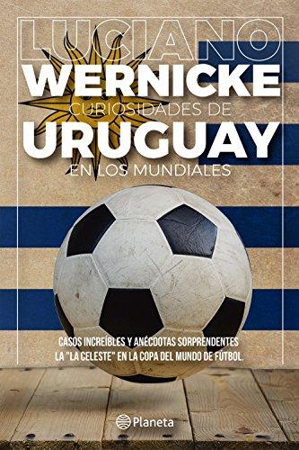 Curiosidades de Uruguay en los Mundiales por Luciano Wernicke