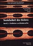 Sozialarbeit des Südens: Bd. 3 - Kindheiten und Kinderrechte (Internationale Sozialarbeit)