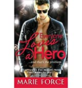 [Everyone Loves a Hero: ...and That's the Problem] [by: Marie Force]