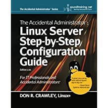 The Accidental Administrator: Linux Server Step-by-Step Configuration Guide by Don R Crawley (2010-10-27)