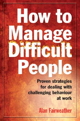 How to Manage Difficult People: Proven Strategies for Dealing with Challenging Behaviour at Work (English Edition)