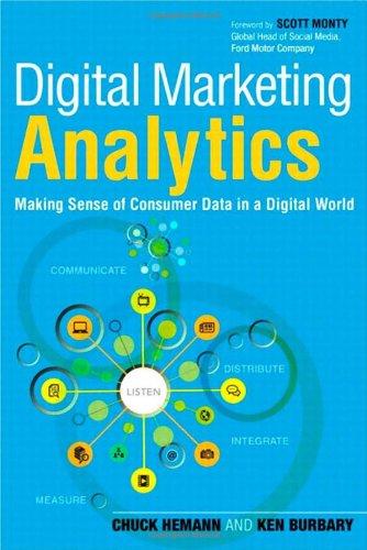 Digital Marketing Analytics:Making Sense of Consumer Data in a DigitalWorld (Que Biz-Tech)