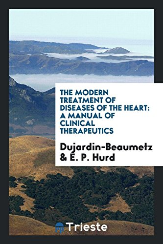 The Modern Treatment of Diseases of the Heart: A Manual of Clinical Therapeutics