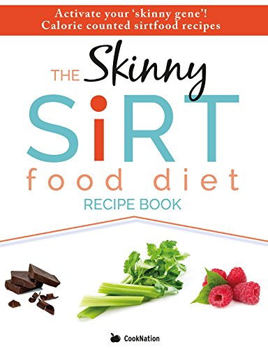 The Skinny Sirtfood Diet Recipe Book: Activate your skinny gene! Calorie counted