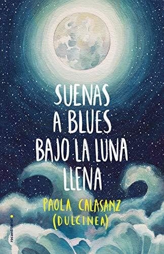 SUENAS A BLUES BAJO LA LUNA LLENA - Dulcinea (Paola Calasanz)