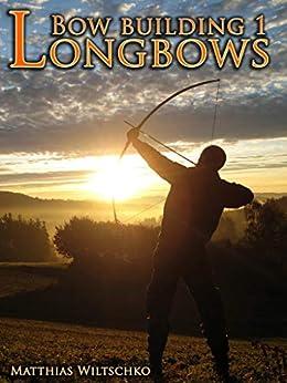 Bow Building 1: Longbows by [Wiltschko, Matthias]